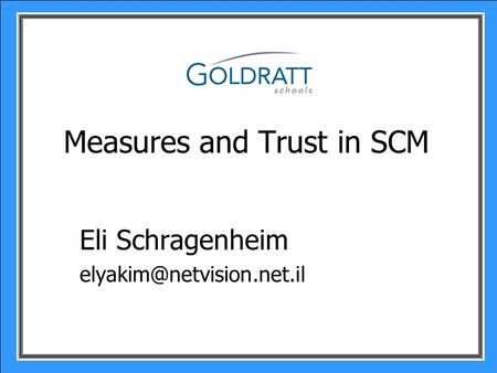 Measures and Trust in SCM Eli Schragenheim