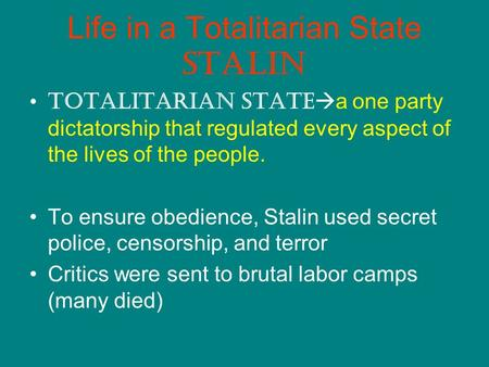 Life in a Totalitarian State Stalin Totalitarian State a one party dictatorship that regulated every aspect of the lives of the people. To ensure obedience,