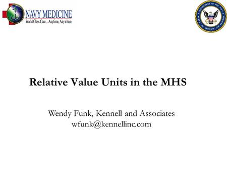 Relative Value Units in the MHS Wendy Funk, Kennell and Associates