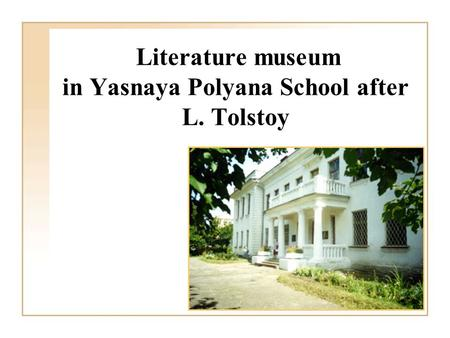 Literature museum in Yasnaya Polyana School after L. Tolstoy.