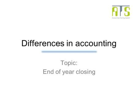 Differences in accounting Topic: End of year closing.