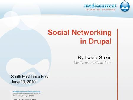 Social Networking in Drupal By Isaac Sukin Mediacurrent Consultant South East Linux Fest June 13, 2010.