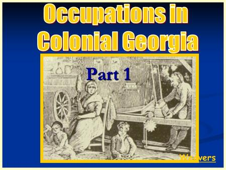 Occupations in Colonial Georgia Part 1 Weavers.