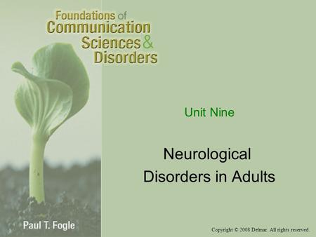 Copyright © 2008 Delmar. All rights reserved. Unit Nine Neurological Disorders in Adults.