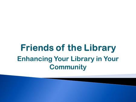 Enhancing Your Library in Your Community. President, Friends of Canadian Libraries (FOCAL)