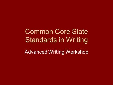 Common Core State Standards in Writing Advanced Writing Workshop.