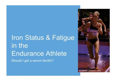 Iron Status & Fatigue in the Endurance Athlete