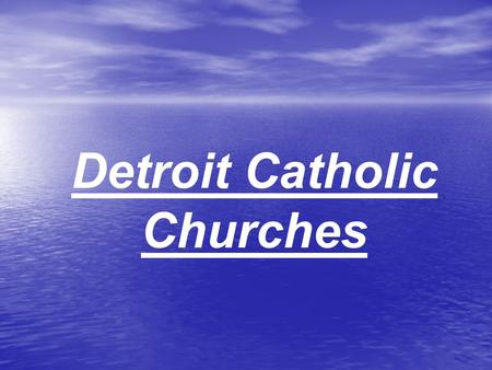 Detroit Catholic Churches. In 1989 thirty-five Catholic churches closed, all in Detroit. In 2006 more will close.