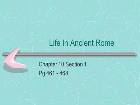 Life In Ancient Rome Chapter 10 Section 1 Pg 461 - 468.