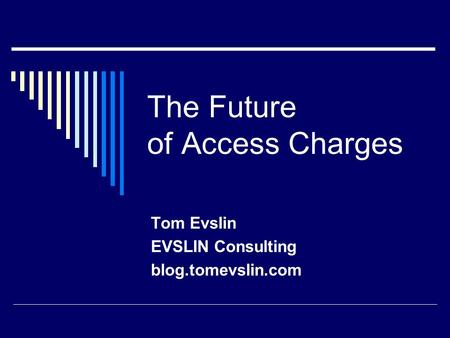 The Future of Access Charges Tom Evslin EVSLIN Consulting blog.tomevslin.com.