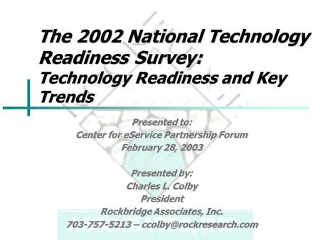 The 2002 National Technology Readiness Survey: Technology Readiness and Key Trends Presented to: Center for eService Partnership Forum February 28, 2003.