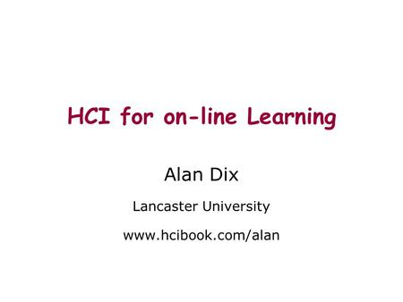 HCI for on-line Learning Alan Dix Lancaster University www.hcibook.com/alan.