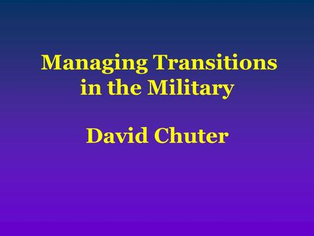 Managing Transitions in the Military David Chuter.