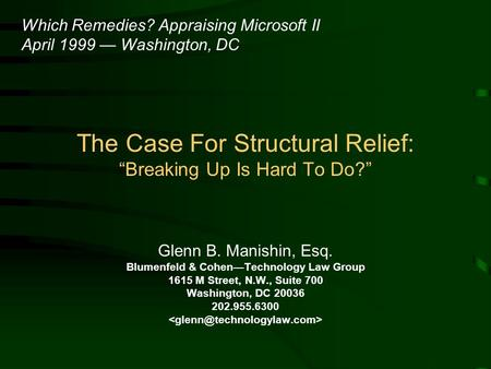 The Case For Structural Relief: Breaking Up Is Hard To Do? Glenn B. Manishin, Esq. Blumenfeld & CohenTechnology Law Group 1615 M Street, N.W., Suite 700.