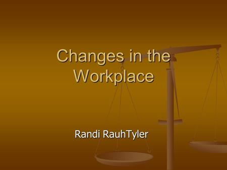 Changes in the Workplace Randi RauhTyler. Do you balance work and home? NO ONE can completely separate business and family. NO ONE can completely separate.