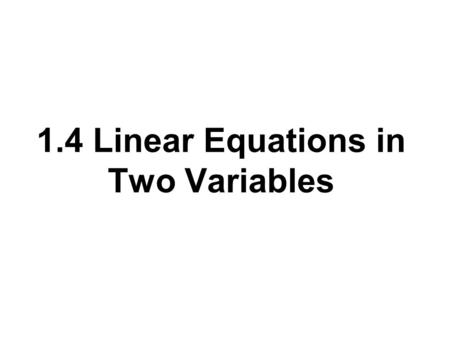 1.4 Linear Equations in Two Variables. Definition of Slope The slope of the line through the distinct points (x 1, y 1 ) and (x 2, y 2 ) is where x 2.