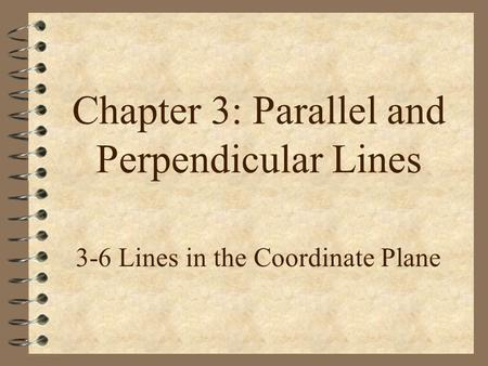 Chapter 3: Parallel and Perpendicular Lines 3-6 Lines in the Coordinate Plane.