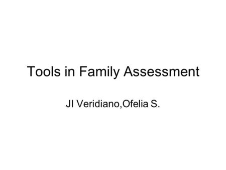 Tools in Family Assessment JI Veridiano,Ofelia S..
