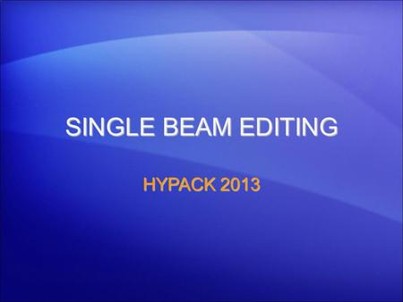SINGLE BEAM EDITING HYPACK 2013 1.