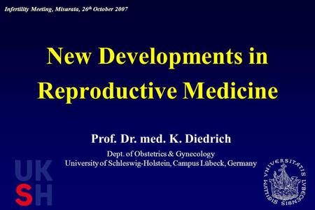 New Developments in Reproductive Medicine Prof. Dr. med. K. Diedrich Dept. of Obstetrics & Gynecology University of Schleswig-Holstein, Campus Lübeck,