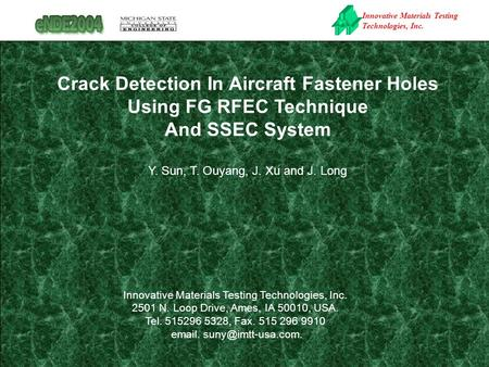Innovative Materials Testing Technologies, Inc. Crack Detection In Aircraft Fastener Holes Using FG RFEC Technique And SSEC System Y. Sun, T. Ouyang, J.