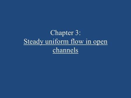 Chapter 3: Steady uniform flow in open channels. Learning outcomes By the end of this lesson, students should be able to: – Understand the concepts and.