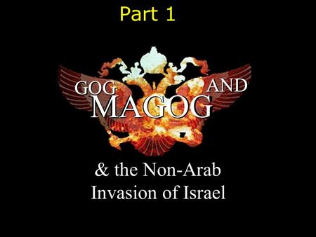 GOG AND MAGOG & the Non-Arab Invasion of Israel Part 1.
