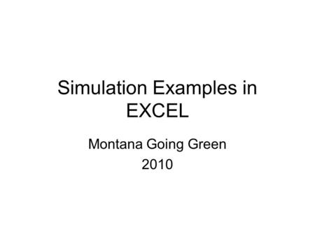 Simulation Examples in EXCEL Montana Going Green 2010.