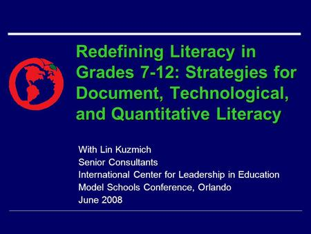 Redefining Literacy in Grades 7-12: Strategies for Document, Technological, and Quantitative Literacy With Lin Kuzmich Senior Consultants International.