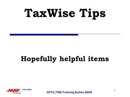 1 NTTC/TRS Training Dallas 2009 TaxWise Tips Hopefully helpful items.