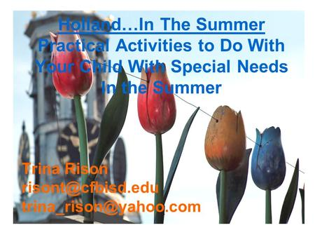 Trina Rison  Holland…In The Summer Practical Activities to Do With Your Child With Special Needs In the Summer.