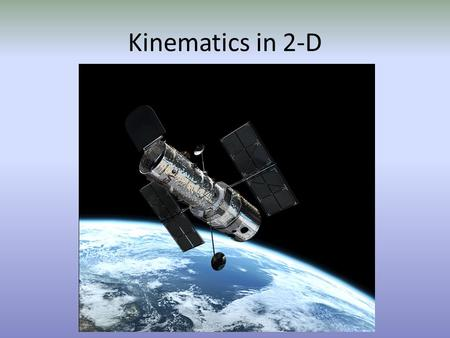 Kinematics in 2-D.