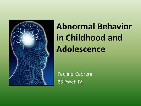 Abnormal Behavior in Childhood and Adolescence Pauline Cabrera BS Psych IV.