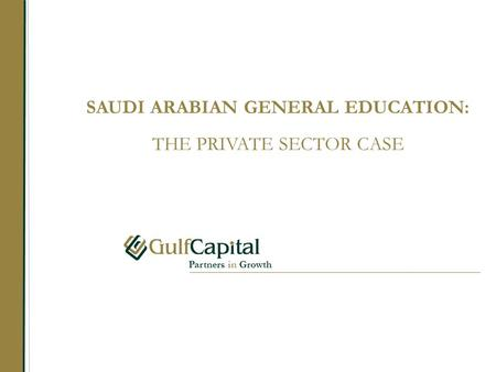 Partners in Growth SAUDI ARABIAN GENERAL EDUCATION: THE PRIVATE SECTOR CASE.