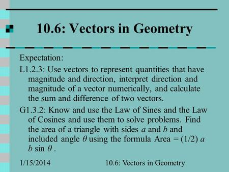 1/16/201410.6: Vectors in Geometry Expectation: L1.2.3: Use vectors to represent quantities that have magnitude and direction, interpret direction and.