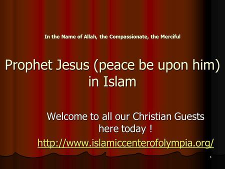 1 In the Name of Allah, the Compassionate, the Merciful Prophet Jesus (peace be upon him) in Islam Welcome to all our Christian Guests here today !