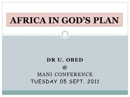 DR U. MANI CONFERENCE TUESDAY 05 SEPT. 2011 AFRICA IN GODS PLAN.