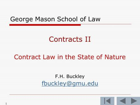1 George Mason School of Law Contracts II Contract Law in the State of Nature F.H. Buckley