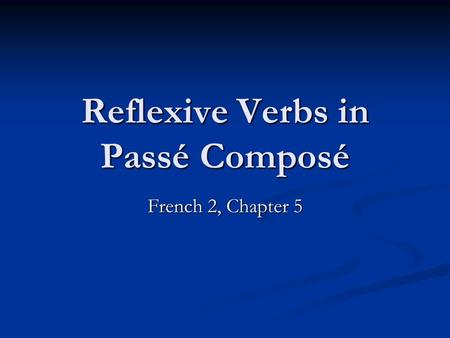 Reflexive Verbs in Passé Composé French 2, Chapter 5.