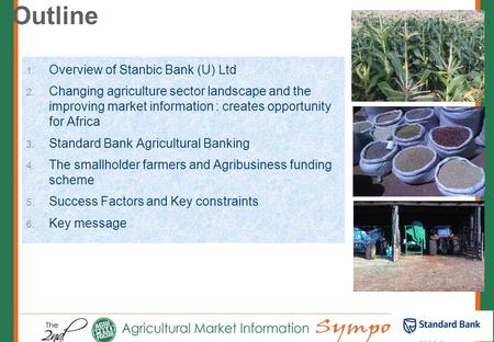 Private and confidential Agricultural Banking Stanbic Bank Uganda Experiences in developing agricultural financial loans – the role of market information.