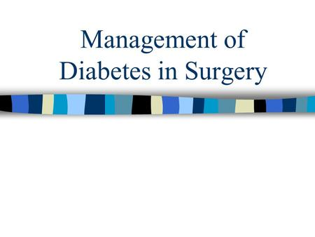Management of Diabetes in Surgery. Diabetes n Diabetes is a metabolic disorder resulting from insulin deficiency or intolerance n Associated with acute.