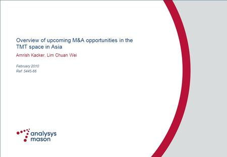 Ref: 5445-66 Overview of upcoming M&A opportunities in the TMT space in Asia Amrish Kacker, Lim Chuan Wei February 2010.