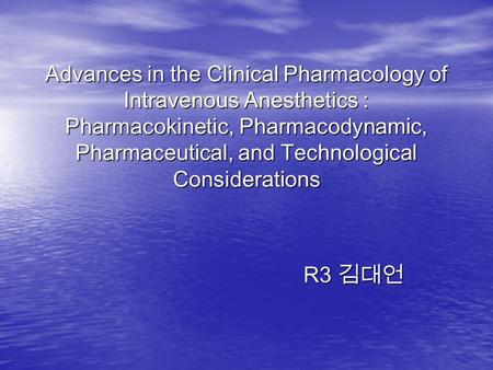Advances in the Clinical Pharmacology of Intravenous Anesthetics : Pharmacokinetic, Pharmacodynamic, Pharmaceutical, and Technological Considerations R3.