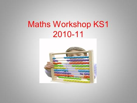 Maths Workshop KS1 2010-11. Objectives The key objectives (available on school website) are the areas which will be focused on and revisited throughout.