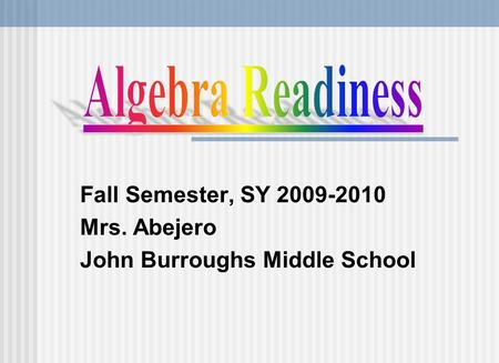 Fall Semester, SY 2009-2010 Mrs. Abejero John Burroughs Middle School.