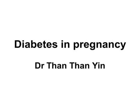 Diabetes in pregnancy Dr Than Than Yin. Physiological changes Pregnancy is a state of physiological insulin resistance and relative glucose intolerance.