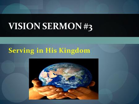 Serving in His Kingdom VISION SERMON #3. Our Vision Statement: How am I Living for Jesus by, Surrendering to His will, Serving in His kingdom, And Sharing.