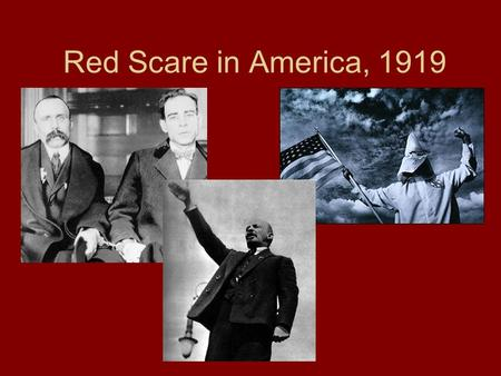 Red Scare in America, 1919. Problems of the 1920s, pg. 18 KKK Rises Again! Sacco & Vanzetti Union Strikes Russian Revolution.