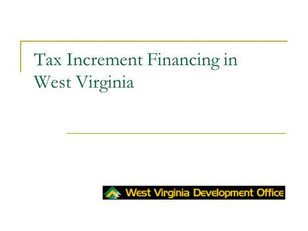 Tax Increment Financing in West Virginia. What is Tax Increment Financing (TIF)? TIF uses the projected increase in property tax revenue to be gained.