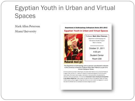 Egyptian Youth in Urban and Virtual Spaces Mark Allen Peterson Miami University.